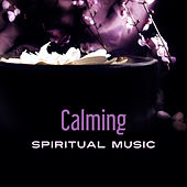 Calming Spiritual Music – Rest with New Age Music, Spirit Journey, Meditation Music, Sounds to Relax by Calming Sounds
