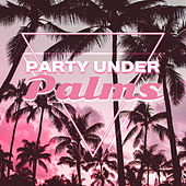 Party Under Palms – Electronic Music, Sexy Vibes, Relax, Drink Bar, Beach Party, Summer Chill, Sex Music, Holiday Chill von Chill Out