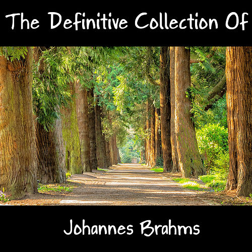 The Definitive Collection Of Johannes Brahms by Johannes Brahms