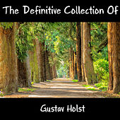 The Definitive Collection Of Gustav Holst by Gustav Holst