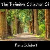 The Definitive Collection Of Franz Schubert de Franz Schubert