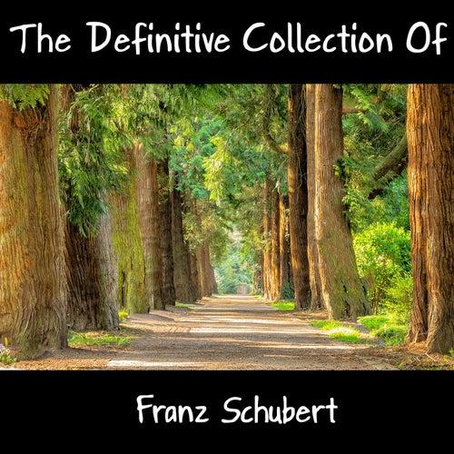 The Definitive Collection Of Franz Schubert by Franz Schubert