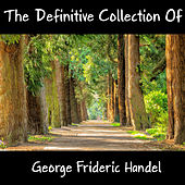 The Definitive Collection Of George Frideric Handel by Anastasi