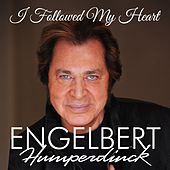 I Followed My Heart by Engelbert Humperdinck