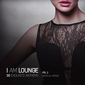 I Am Lounge (30 Exquisite Anthems), Vol. 2 by Various Artists