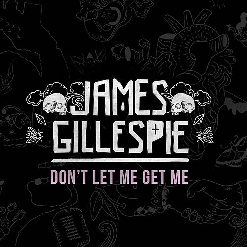 Don't Let Me Get Me by James Gillespie