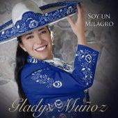 Soy un Milagro de Gladys Muñoz