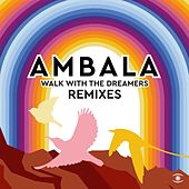Walk with the Dreamers (Remixes) von Ambala