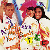 What About Your Friends de Tlc