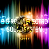 Big Room Electro Soundsystem Part 2 by Various Artists