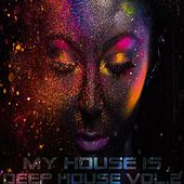 My House Is Deep House Vol.2 by Various Artists