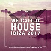 We Call It House - Ibiza 2017 de Various Artists
