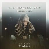 Até Transbordar (Ao Vivo) [Playback] de Gabriela Rocha
