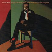 I Was There: Roger Kellaway Plays from the Bobby Darin Songbook by Roger Kellaway