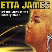 By the Light of the Silvery Moon by Etta James