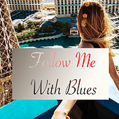 Follow Me With Blues by Various Artists