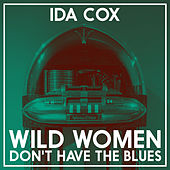 Wild Women Don't Have the Blues by Ida Cox