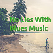 No Lies With Blues Music by Various Artists