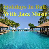 Holidays In Bali With Jazz Music de Various Artists