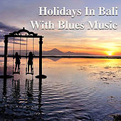 Holidays In Bali With Blues Music von Various Artists