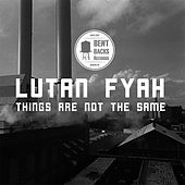 Things Are Not the Same by Lutan Fyah