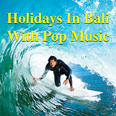 Holidays In Bali With Pop Music by Various Artists