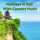 Holidays In Bali With Country Music by Various Artists