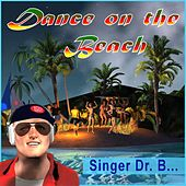 Dance on the Beach by Singer Dr. B...