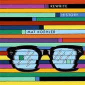 Rewrite History von Mat Koehler