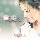 Pra Quem Se Humilhar von Pamela