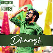 They've Got The Moves : Dhanush by Various Artists