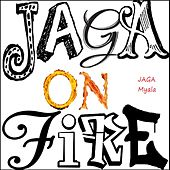 Jaga On Fire by Jaga Myala