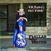 I'll Take the Fifth by Dallas Wayne
