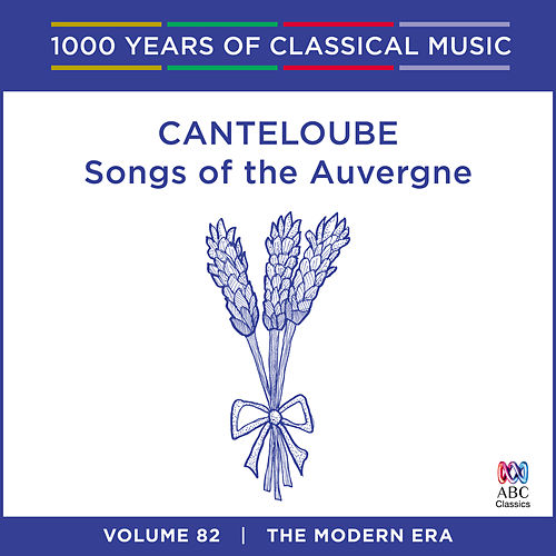 Canteloube: Songs Of The Auvergne (1000 Years Of Classical Music, Vol. 82) by Queensland Symphony Orchestra