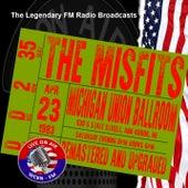 Legendary FM Broadcasts - Michigan Union Ballroom, Ann Arbor MI 23 April 1983 von Misfits
