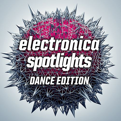 Electronica Spotlights, Dance Edition von Various Artists
