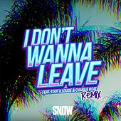 I Don't Wanna Leave Remix (feat. Tdot illdude & Charlie Heat) by Snow Tha Product