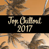 Top Chillout 2017 – Summer Relaxation, Chillout Lounge, Sun, Ibiza Party, Dancefloor by Top 40