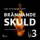 Brännande skuld: Avsnitt 3 (oförkortat) von Inger Gammelgaard Madsen