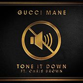 Tone it Down (feat. Chris Brown) by Gucci Mane