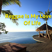 Reggae Is My Love Of Life by Various Artists