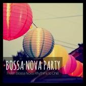 Bossa Nova Party: Fresh Bossa Nova Rhythms to Chill de Various Artists