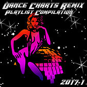 Dance Charts Remix Playlist Compilation 2017.1 by Various Artists
