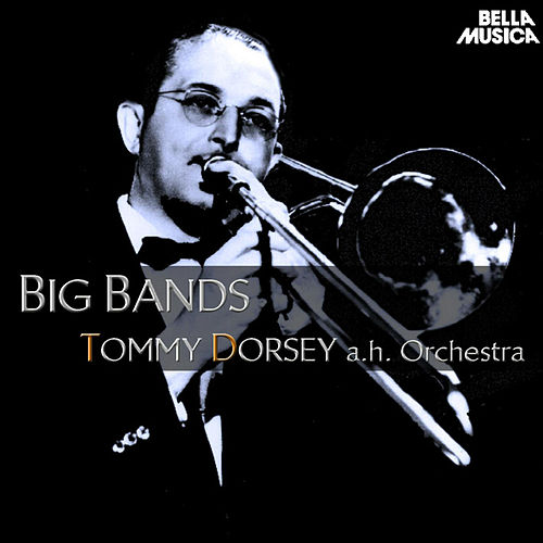 Big Band: Tommy Dorsey and His Orchestra by Tommy Dorsey