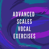 Advanced Scales - Vocal Exercises by Jacobs Vocal Academy