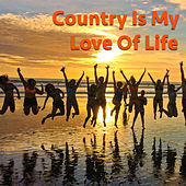 Country Is My Love Of Life by Various Artists