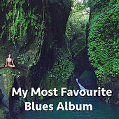 My Most Favourite Blues Album de Various Artists