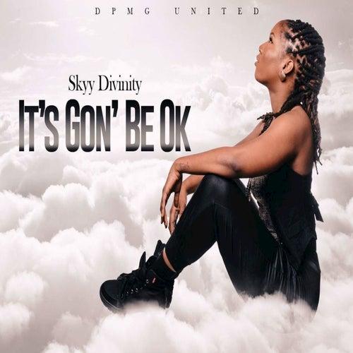 It's Gon' Be Ok by Skyy Divinity