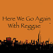 Here We Go Again With Reggae by Various Artists