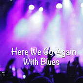 Here We Go Again With Blues von Various Artists